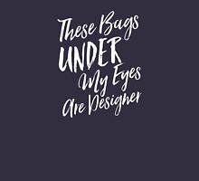 These Bags Under My Eyes Are Designer Womens Fitted T-Shirt