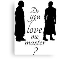 Do you love me, master?  Canvas Print