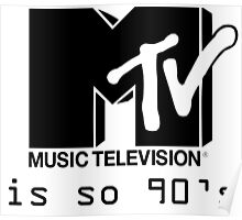 MTV is so 90's Poster