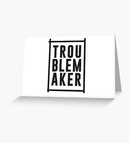 Trouble maker Greeting Card