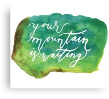 your mountain is waiting watercolor Canvas Print