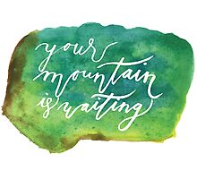 your mountain is waiting watercolor Photographic Print