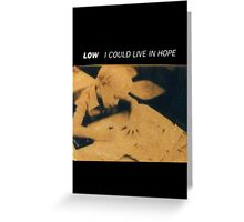 Low - I Could Live In Hope Greeting Card