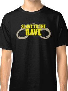 Slave To The Rave Music Quote Classic T-Shirt