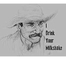 I Drink Your Milkshake Photographic Print