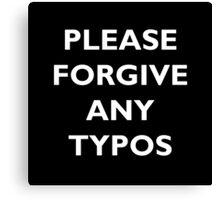 Please Forgive Any Typos Canvas Print