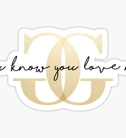Gossip Girl - You Know You Love Me Sticker