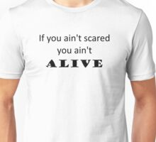 You Ain't Alive Unisex T-Shirt