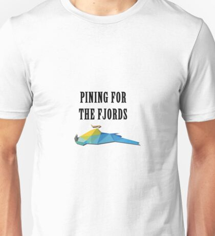 Pining for the fjords Unisex T-Shirt