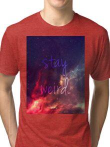 STAY WEIRD ~ Tri-blend T-Shirt