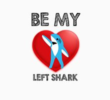 Be My Left Shark Valentine - Super Bowl Halftime Shark 2015 Unisex T-Shirt