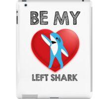 Be My Left Shark Valentine - Super Bowl Halftime Shark 2015 iPad Case/Skin