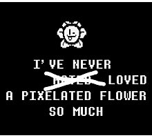 Undertale Flowey - I've Never Loved a Pixelated Flower so Much Photographic Print