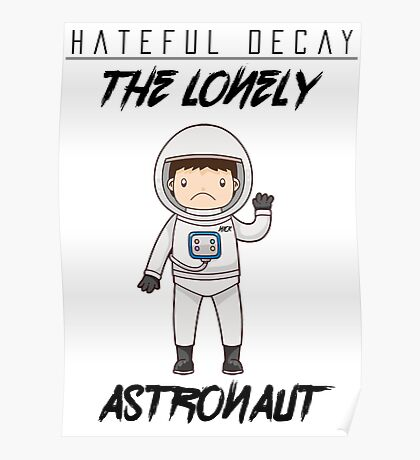 Hateful Decay (The Lonely Astronaut) Poster Poster