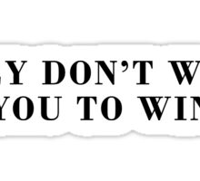 They dont want you to win Sticker