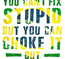 You cant fix stupid, but you can choke it out  by Teelime
