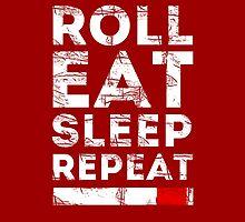 Roll Eat Sleep Repeat  by Teelime