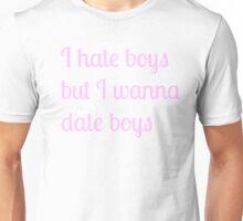 I hate boys but I wanna date boys Unisex T-Shirt