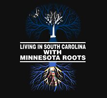 LIVING IN SOUTH CAROLINA WITH MINNESOTA ROOTS Unisex T-Shirt
