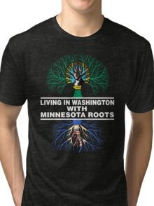 LIVING IN WASHINGTON WITH MINNESOTA ROOTS Tri-blend T-Shirt