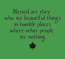 """Blessed are they who see beautiful things in humble places where other people see nothing"" - quote  Kids Tee"