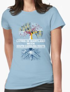 LIVING IN MARYLAND WITH SOUTH CAROLINA ROOTS Womens Fitted T-Shirt