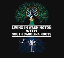 LIVING IN WASHINGTON WITH SOUTH CAROLINA ROOTS Unisex T-Shirt