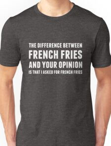 The Difference Between French Fries and Your Opinion in white Unisex T-Shirt