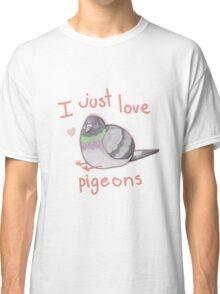 I just love pigeons Classic T-Shirt