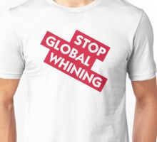 Stop global whining Unisex T-Shirt