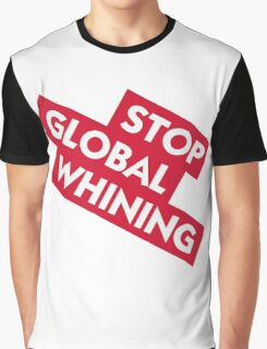 Stop global whining Graphic T-Shirt