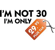 I m not 30, I'm only 29,99 € plus tax Photographic Print