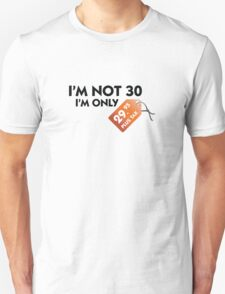 I m not 30, I'm only 29,99 € plus tax T-Shirt