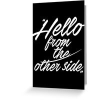 Hello from the other side - version 1 - white Greeting Card
