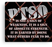 PTSD is not a sign of weakness... Canvas Print