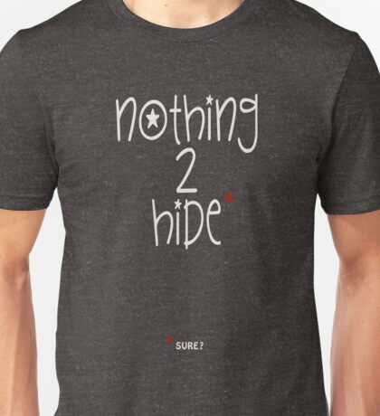 NOTHING TO HIDE.  SURE? Unisex T-Shirt