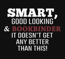 Smart, Good Looking & Bookbinder It Doesn't Get Any Better Than This! - Tshirts & Accessories by morearts
