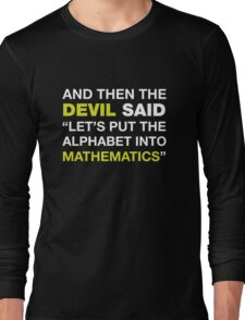 And Then The DEVIL Said, Let's Put Alphabet Into Mathematics. Long Sleeve T-Shirt