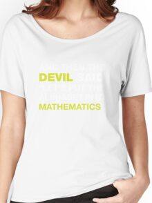 And Then The DEVIL Said, Let's Put Alphabet Into Mathematics. Women's Relaxed Fit T-Shirt