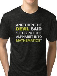 And Then The DEVIL Said, Let's Put Alphabet Into Mathematics. Tri-blend T-Shirt