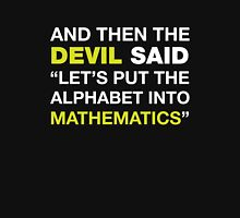 And Then The DEVIL Said, Let's Put Alphabet Into Mathematics. Unisex T-Shirt