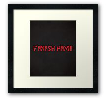 Finish Him!! Gaming Quote Framed Print