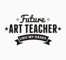 Future Art Teacher Like My Daddy One Piece - Short Sleeve