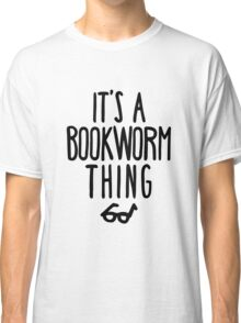 IT'S A BOOKWORM THING Classic T-Shirt