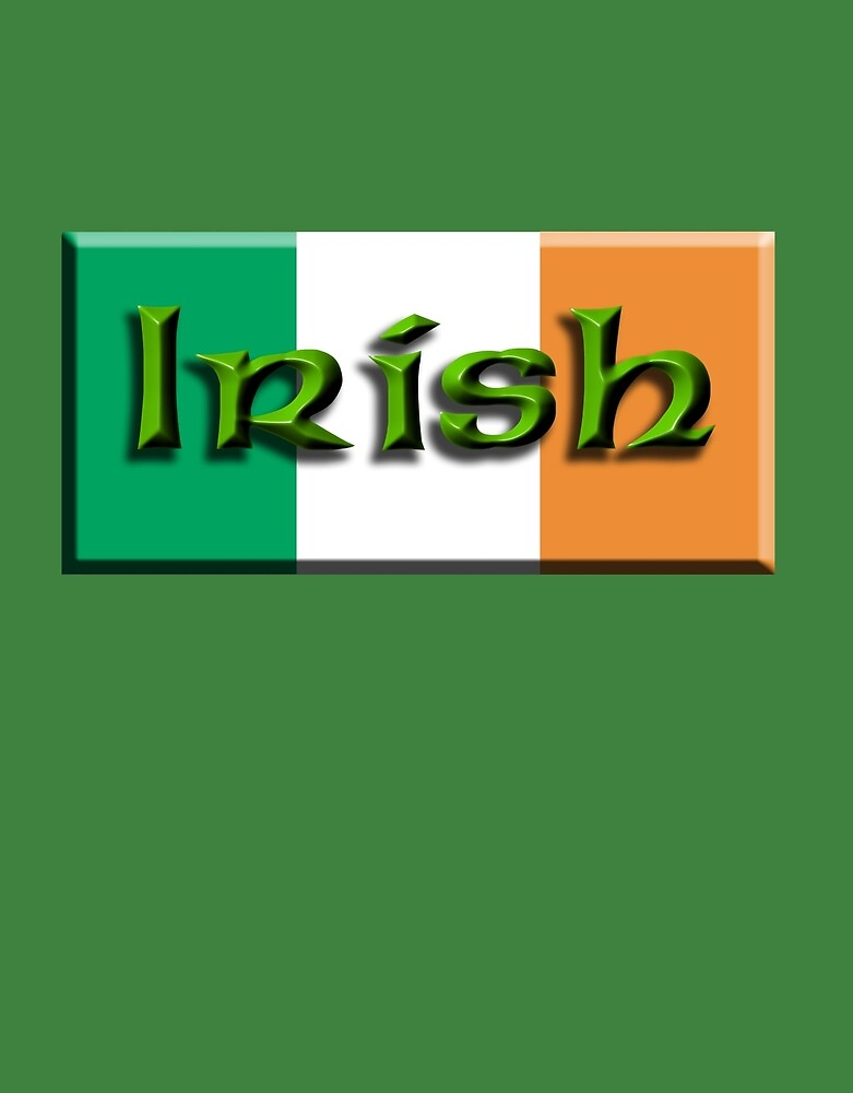 IRISH, IRISH & PROUD OF IT, IRELAND, IRELAND & FLAG, EIRE by TOM HILL - Designer