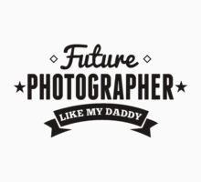 Future Photographer Like My Daddy Kids Clothes