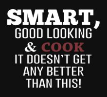 Smart, Good Looking & Cook It Doesn't Get Any Better Than This! - Tshirts & Accessories by morearts