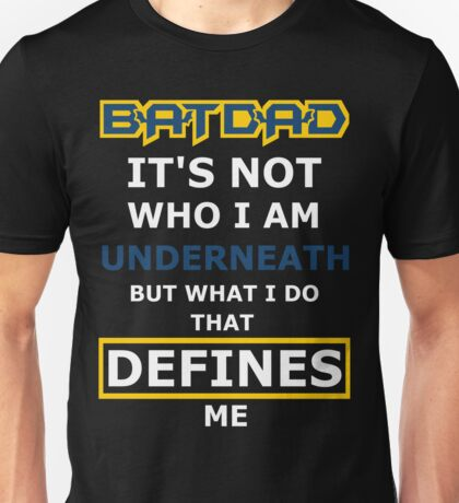 Batdad - What Defines Me Unisex T-Shirt