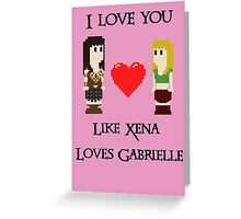 Like Xena Love Gabrielle Greeting Card