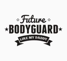 Future Bodyguard Like My Daddy Baby Tee